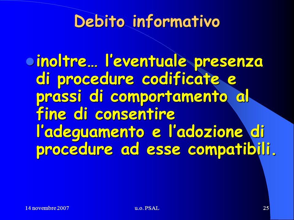 14 novembre 2007u.o. PSAL25 Debito informativo inoltre… leventuale presenza di procedure codificate e prassi di comportamento al fine di consentire la
