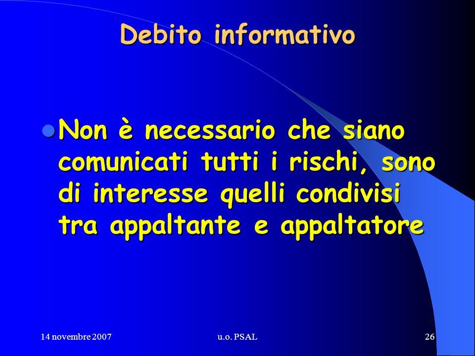 14 novembre 2007u.o. PSAL26 Debito informativo Non è necessario che siano comunicati tutti i rischi, sono di interesse quelli condivisi tra appaltante