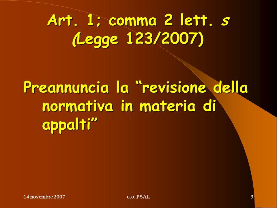 14 novembre 2007u.o. PSAL3 Art. 1; comma 2 lett. s (Legge 123/2007) Preannuncia la revisione della normativa in materia di appalti