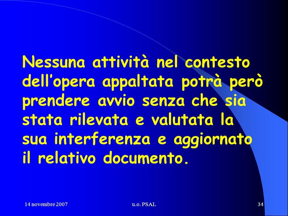 14 novembre 2007u.o. PSAL34 Nessuna attività nel contesto dellopera appaltata potrà però prendere avvio senza che sia stata rilevata e valutata la sua