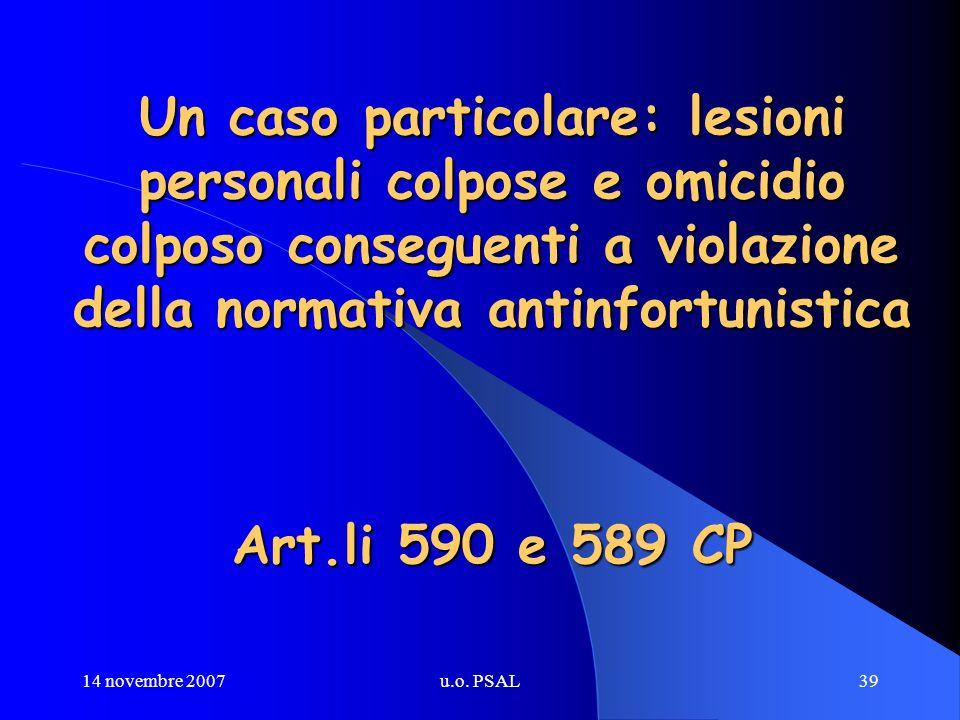 14 novembre 2007u.o. PSAL39 Un caso particolare: lesioni personali colpose e omicidio colposo conseguenti a violazione della normativa antinfortunisti