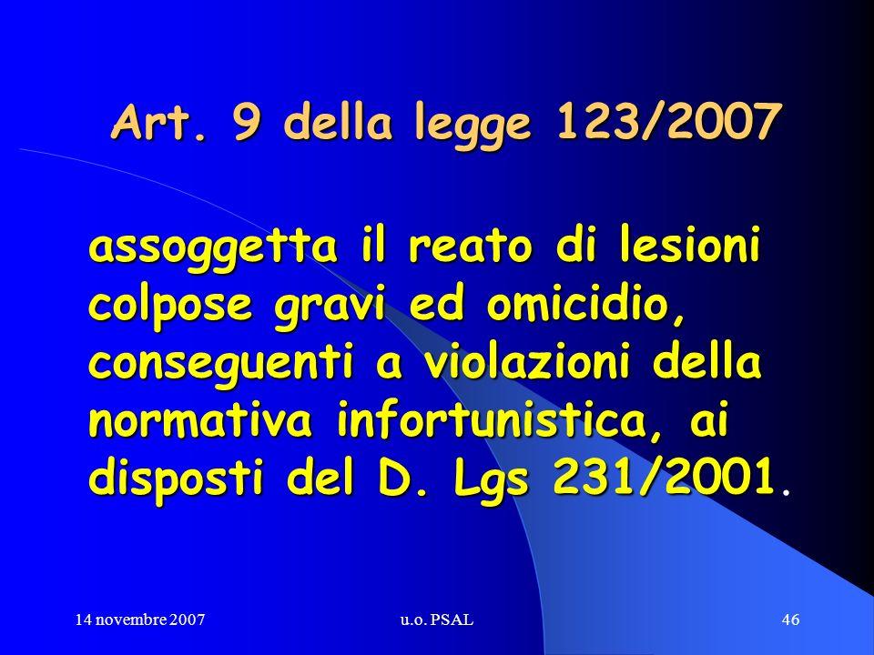 14 novembre 2007u.o. PSAL46 Art. 9 della legge 123/2007 assoggetta il reato di lesioni colpose gravi ed omicidio, conseguenti a violazioni della norma