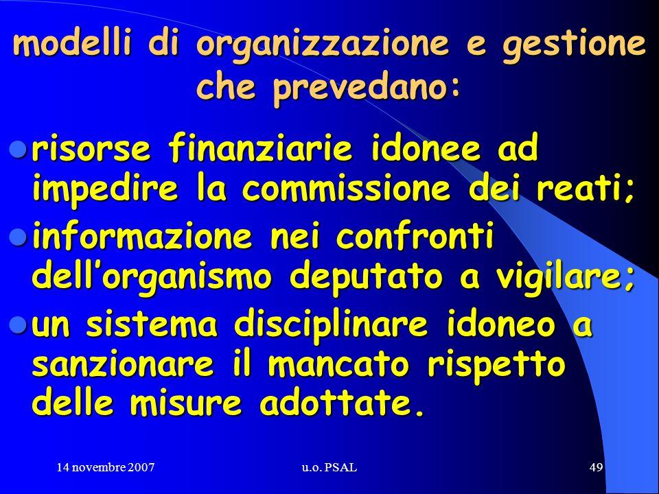 14 novembre 2007u.o. PSAL49 modelli di organizzazione e gestione che prevedano: risorse finanziarie idonee ad impedire la commissione dei reati; risor