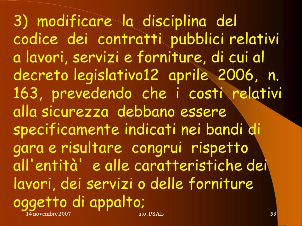 14 novembre 2007u.o. PSAL53 3) modificare la disciplina del codice dei contratti pubblici relativi a lavori, servizi e forniture, di cui al decreto le