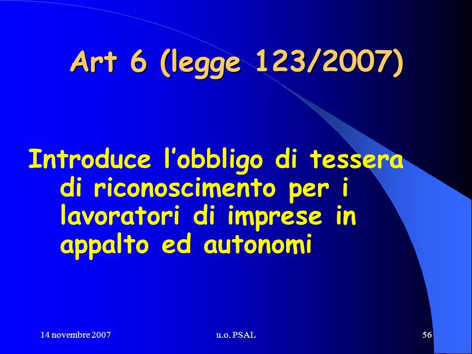 14 novembre 2007u.o. PSAL56 Art 6 (legge 123/2007) Introduce lobbligo di tessera di riconoscimento per i lavoratori di imprese in appalto ed autonomi