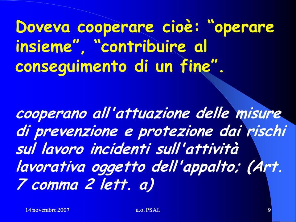 14 novembre 2007u.o. PSAL9 Doveva cooperare cioè: operare insieme, contribuire al conseguimento di un fine. cooperano all'attuazione delle misure di p