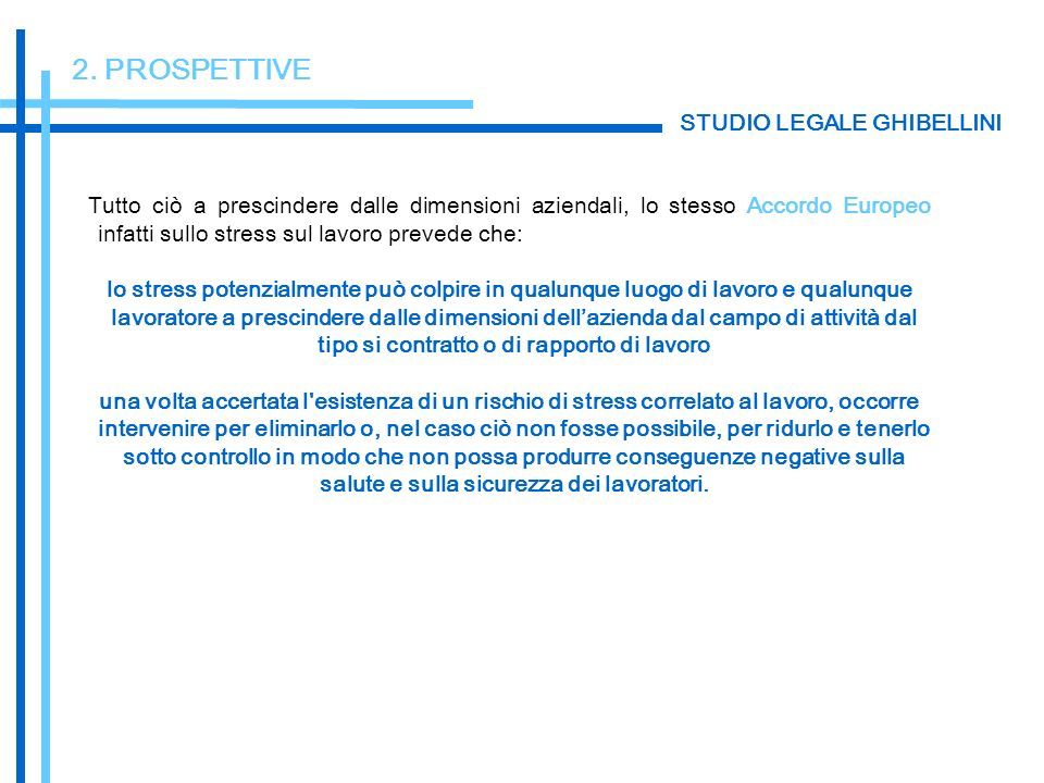 2. PROSPETTIVE Tutto ciò a prescindere dalle dimensioni aziendali, lo stesso Accordo Europeo infatti sullo stress sul lavoro prevede che: lo stress po