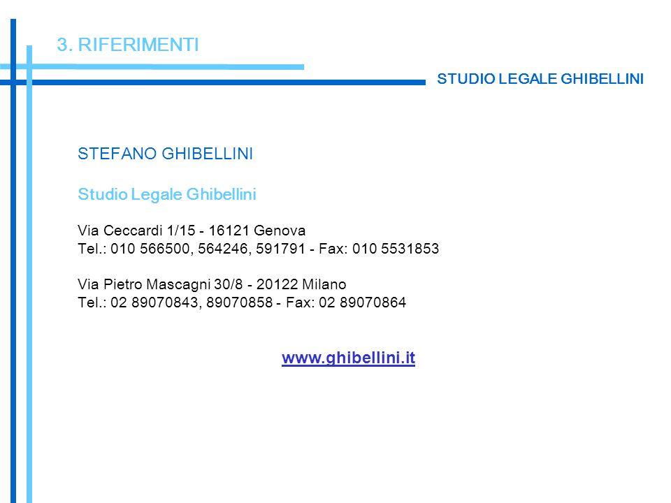 3. RIFERIMENTI STEFANO GHIBELLINI Studio Legale Ghibellini Via Ceccardi 1/15 - 16121 Genova Tel.: 010 566500, 564246, 591791 - Fax: 010 5531853 Via Pi