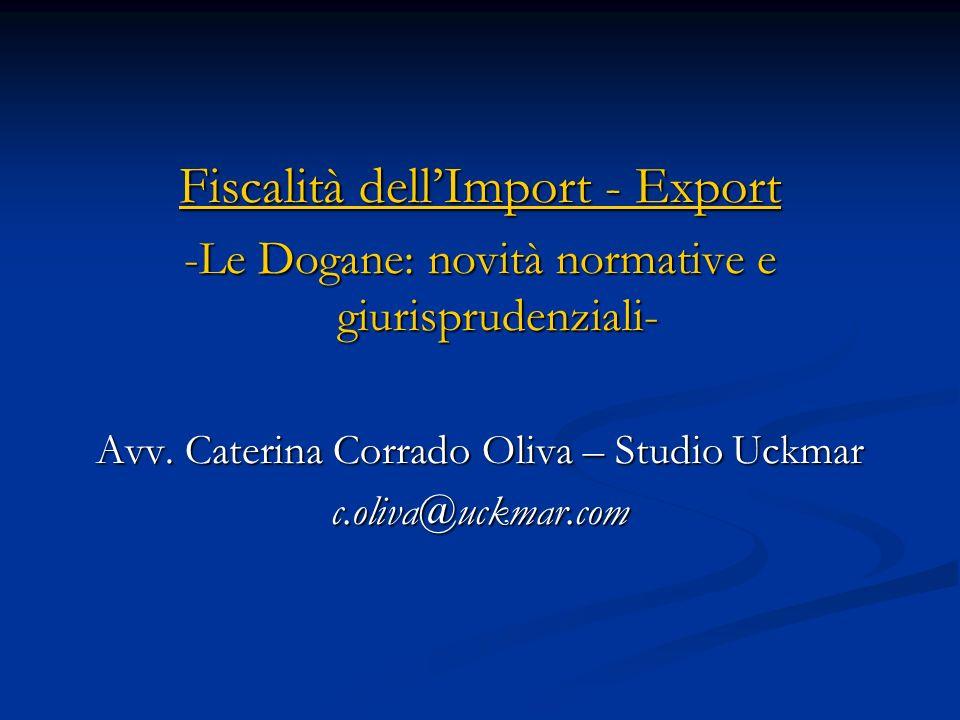 Fiscalità dellImport - Export -Le Dogane: novità normative e giurisprudenziali- Avv.