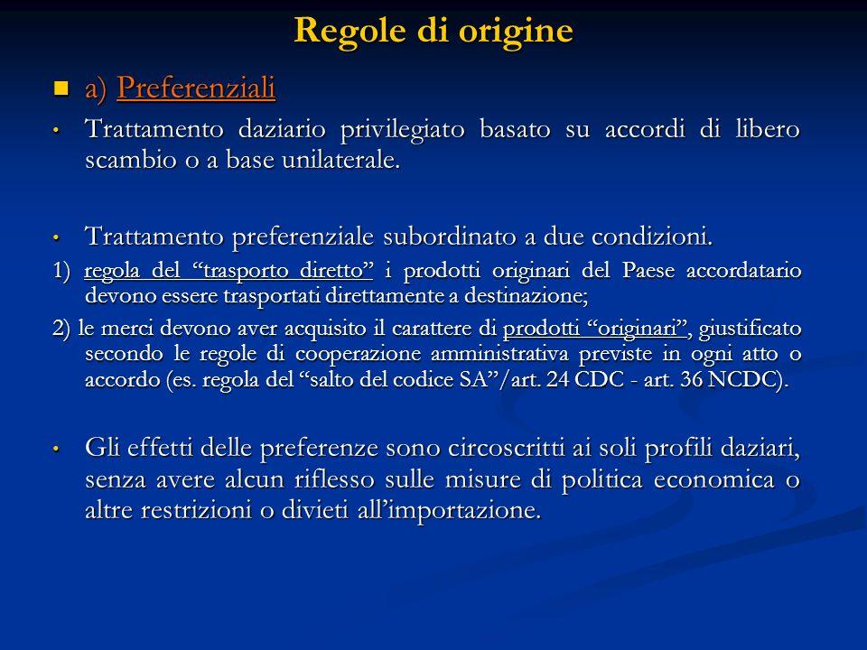 Regole di origine a) Preferenziali a) Preferenziali Trattamento daziario privilegiato basato su accordi di libero scambio o a base unilaterale.