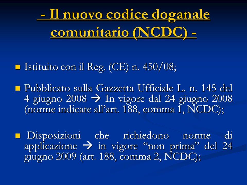 - Il nuovo codice doganale comunitario (NCDC) - - Il nuovo codice doganale comunitario (NCDC) - Istituito con il Reg.