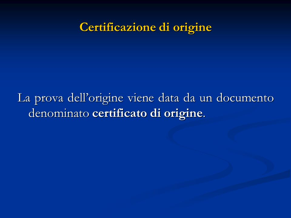 Certificazione di origine La prova dellorigine viene data da un documento denominato certificato di origine.