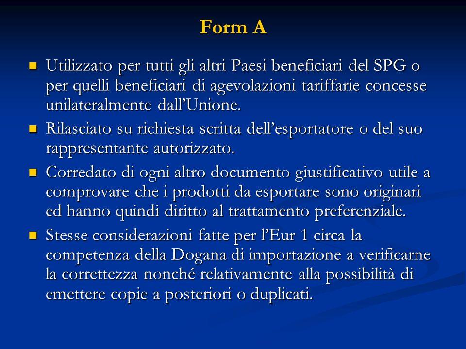 Form A Utilizzato per tutti gli altri Paesi beneficiari del SPG o per quelli beneficiari di agevolazioni tariffarie concesse unilateralmente dallUnione.