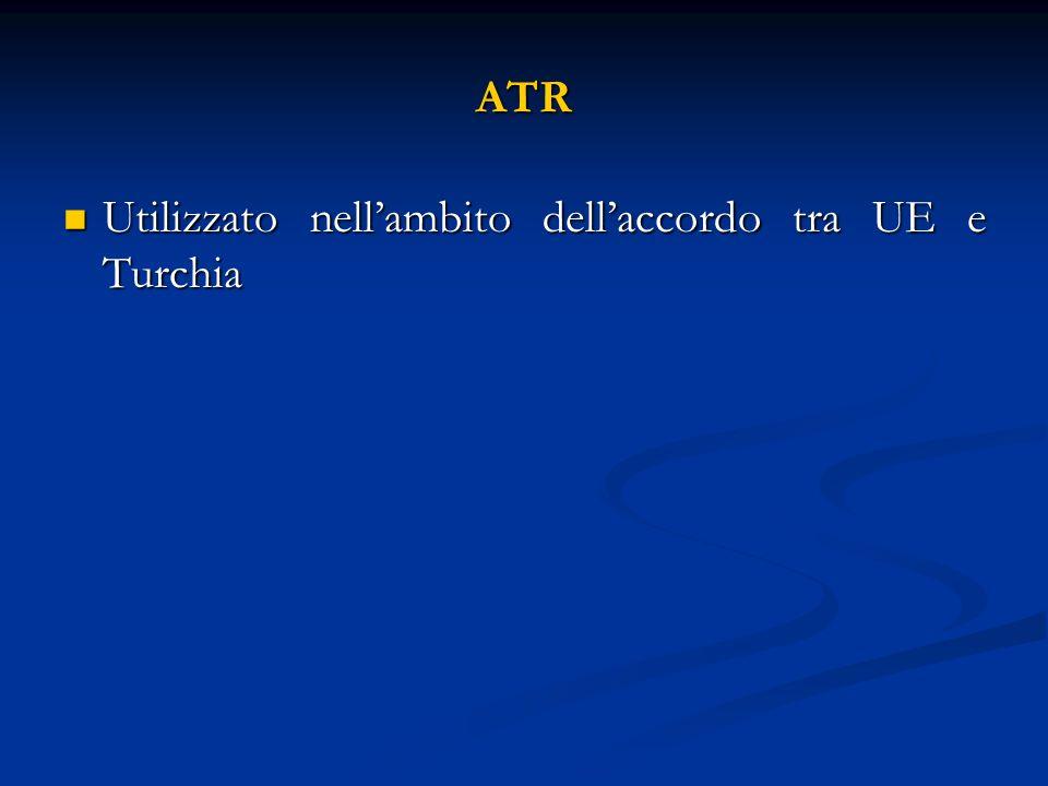 ATR Utilizzato nellambito dellaccordo tra UE e Turchia Utilizzato nellambito dellaccordo tra UE e Turchia