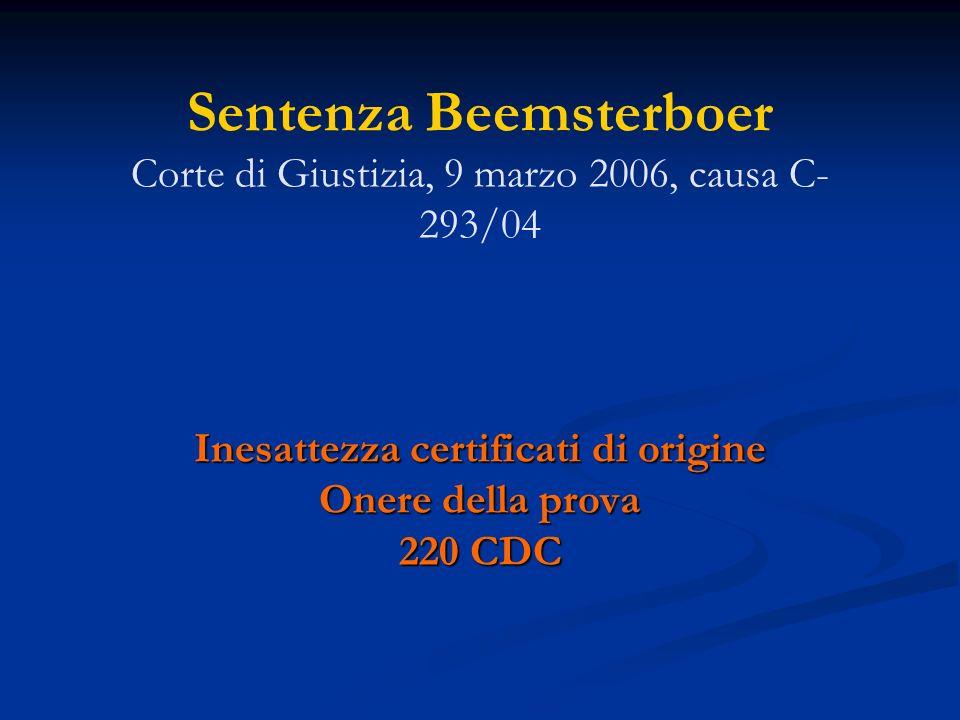 Inesattezza certificati di origine Onere della prova 220 CDC Sentenza Beemsterboer Corte di Giustizia, 9 marzo 2006, causa C- 293/04 Inesattezza certificati di origine Onere della prova 220 CDC