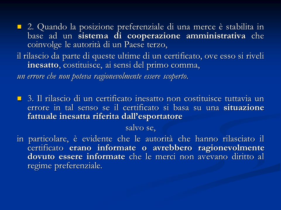 2. Quando la posizione preferenziale di una merce è stabilita in base ad un sistema di cooperazione amministrativa che coinvolge le autorità di un Pae