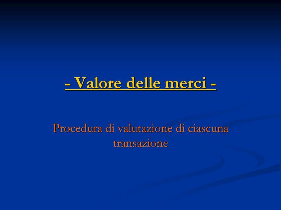 - Valore delle merci - Procedura di valutazione di ciascuna transazione