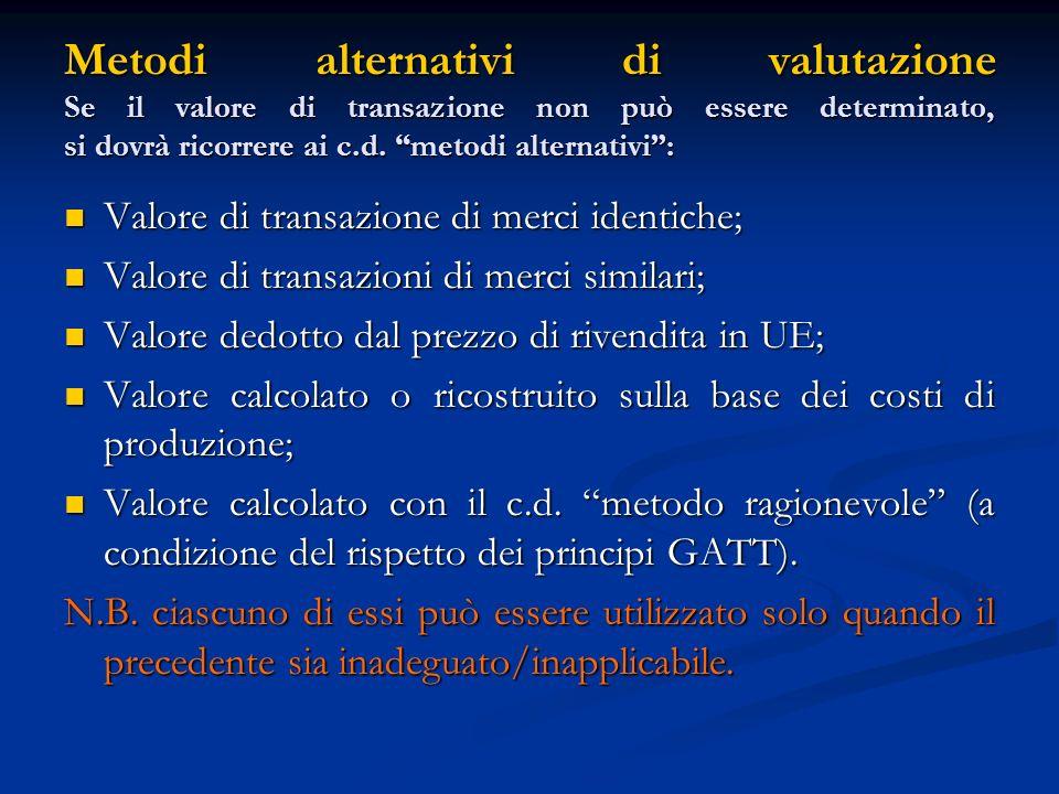 Metodi alternativi di valutazione Se il valore di transazione non può essere determinato, si dovrà ricorrere ai c.d.