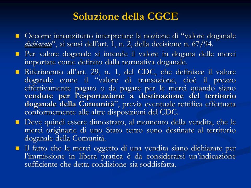 Soluzione della CGCE Occorre innanzitutto interpretare la nozione di valore doganale dichiarato, ai sensi dellart.