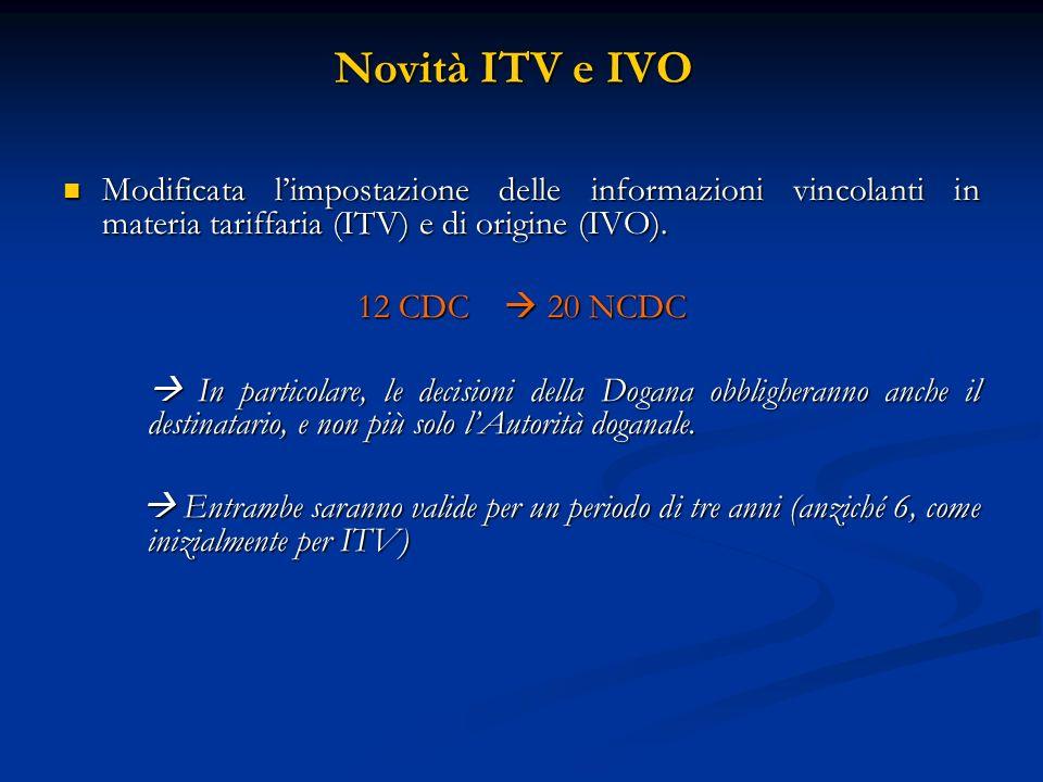 Novità ITV e IVO Modificata limpostazione delle informazioni vincolanti in materia tariffaria (ITV) e di origine (IVO).