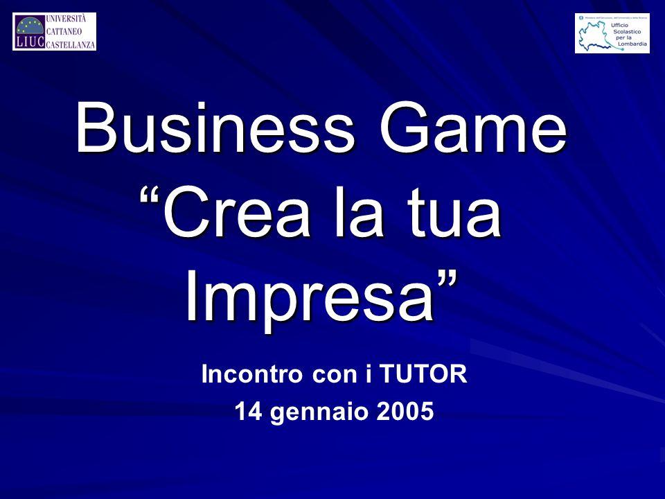 Business Game Crea la tua Impresa Incontro con i TUTOR 14 gennaio 2005