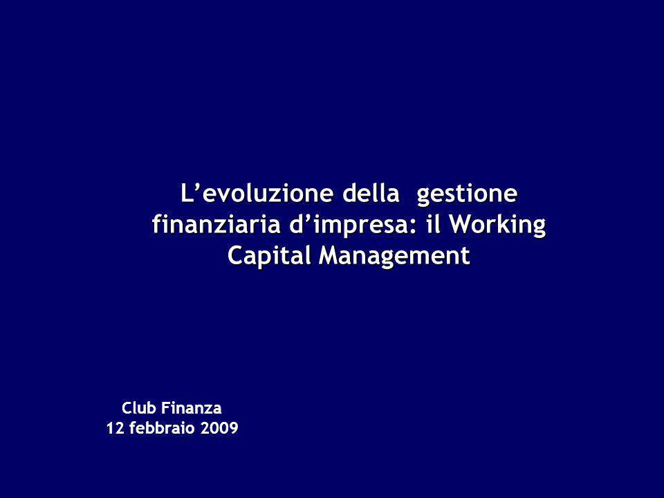 Club Finanza 12 febbraio 2009 Levoluzione della gestione finanziaria dimpresa: il Working Capital Management