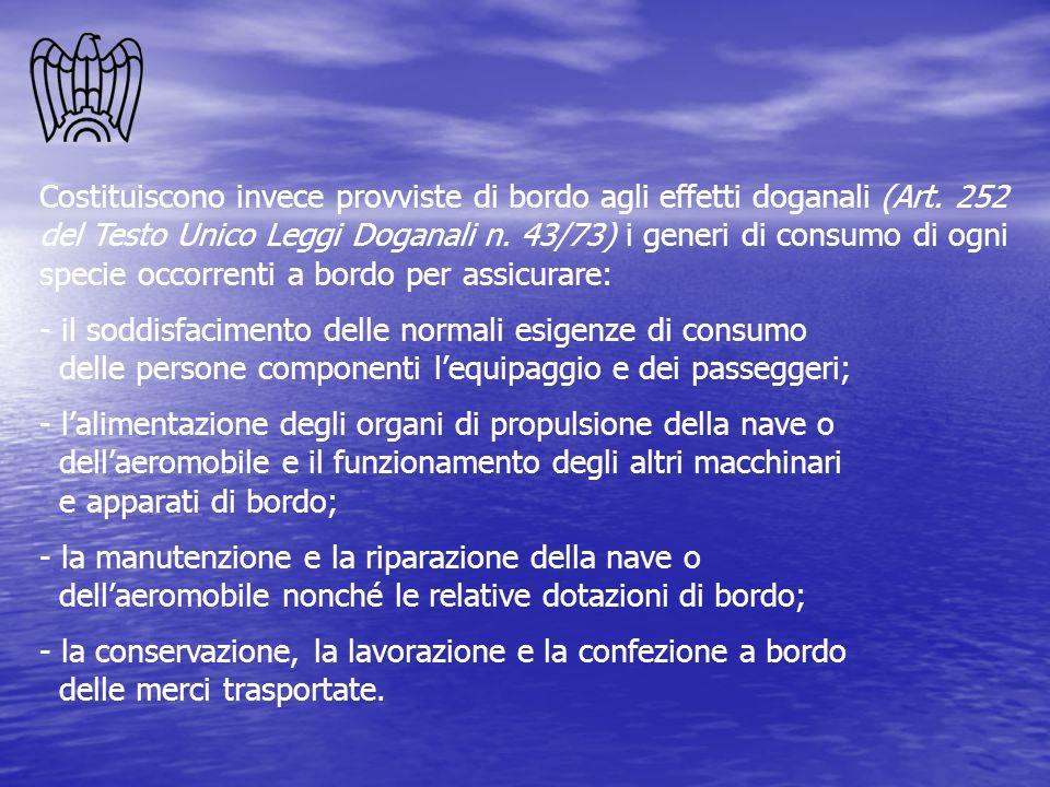 Costituiscono invece provviste di bordo agli effetti doganali (Art. 252 del Testo Unico Leggi Doganali n. 43/73) i generi di consumo di ogni specie oc