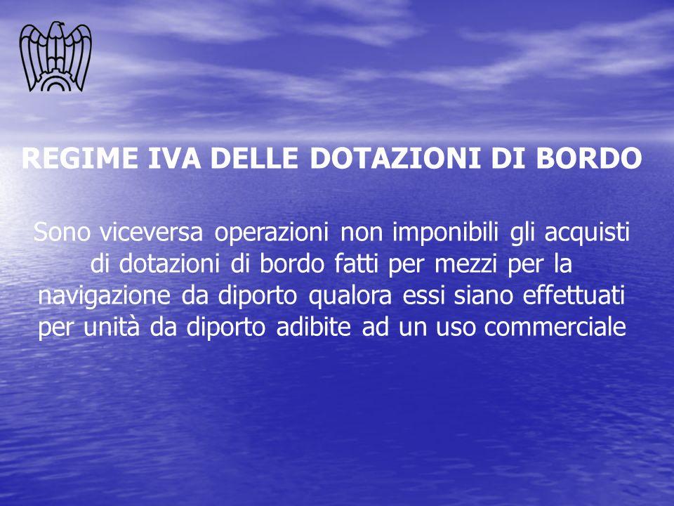 REGIME IVA DELLE DOTAZIONI DI BORDO Sono viceversa operazioni non imponibili gli acquisti di dotazioni di bordo fatti per mezzi per la navigazione da