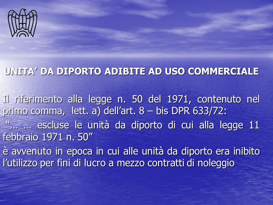 UNITA DA DIPORTO ADIBITE AD USO COMMERCIALE Il riferimento alla legge n. 50 del 1971, contenuto nel primo comma, lett. a) dellart. 8 – bis DPR 633/72: