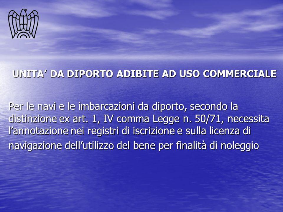 UNITA DA DIPORTO ADIBITE AD USO COMMERCIALE Per le navi e le imbarcazioni da diporto, secondo la distinzione ex art. 1, IV comma Legge n. 50/71, neces