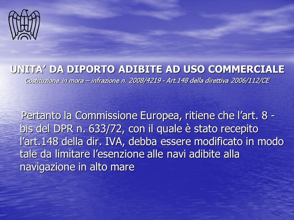 UNITA DA DIPORTO ADIBITE AD USO COMMERCIALE Costituzione in mora – infrazione n. 2008/4219 - Art.148 della direttiva 2006/112/CE Pertanto la Commissio