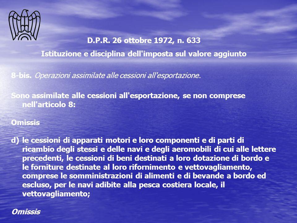 D.P.R. 26 ottobre 1972, n. 633 Istituzione e disciplina dell'imposta sul valore aggiunto 8-bis. Operazioni assimilate alle cessioni all'esportazione.