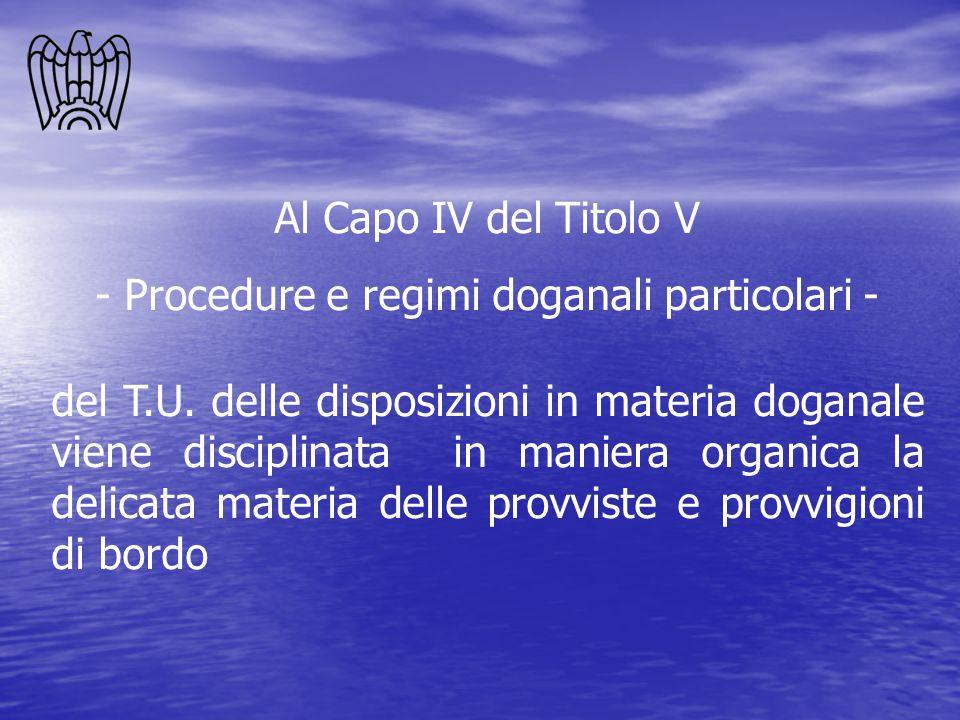 Al Capo IV del Titolo V - Procedure e regimi doganali particolari - del T.U. delle disposizioni in materia doganale viene disciplinata in maniera orga