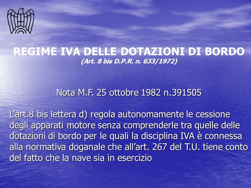 REGIME IVA DELLE DOTAZIONI DI BORDO (Art. 8 bis D.P.R. n. 633/1972) Nota M.F. 25 ottobre 1982 n.391505 Lart.8 bis lettera d) regola autonomamente le c