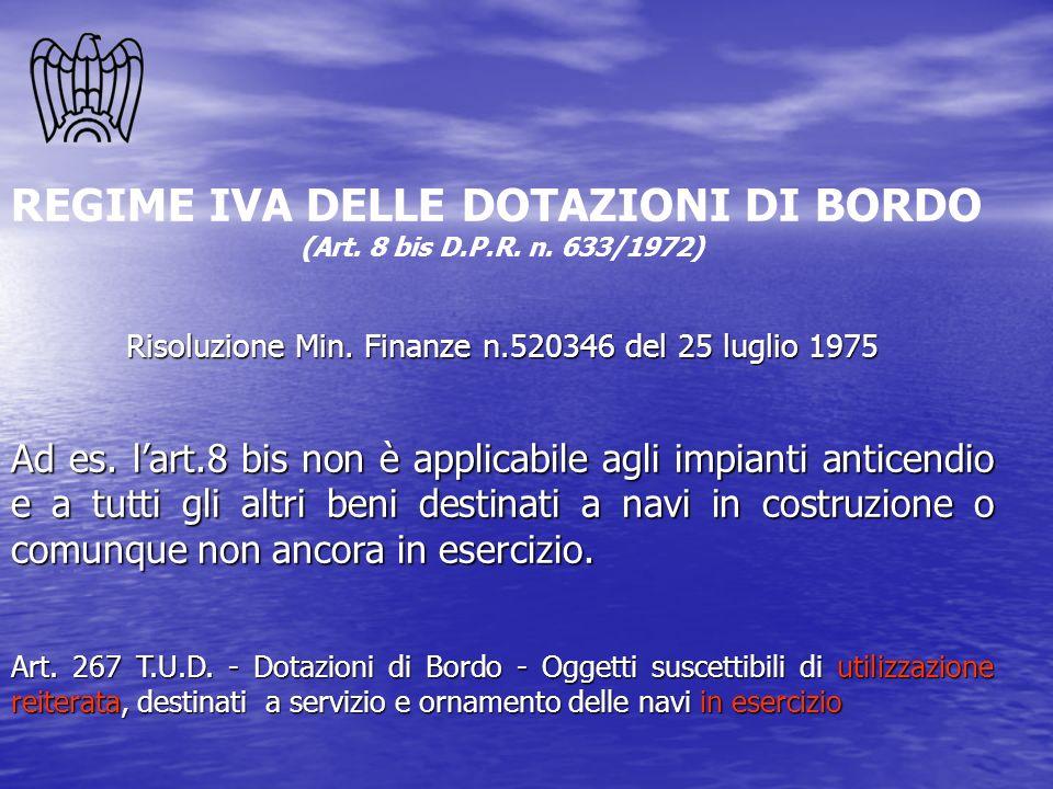 REGIME IVA DELLE DOTAZIONI DI BORDO (Art. 8 bis D.P.R. n. 633/1972) Risoluzione Min. Finanze n.520346 del 25 luglio 1975 Ad es. lart.8 bis non è appli