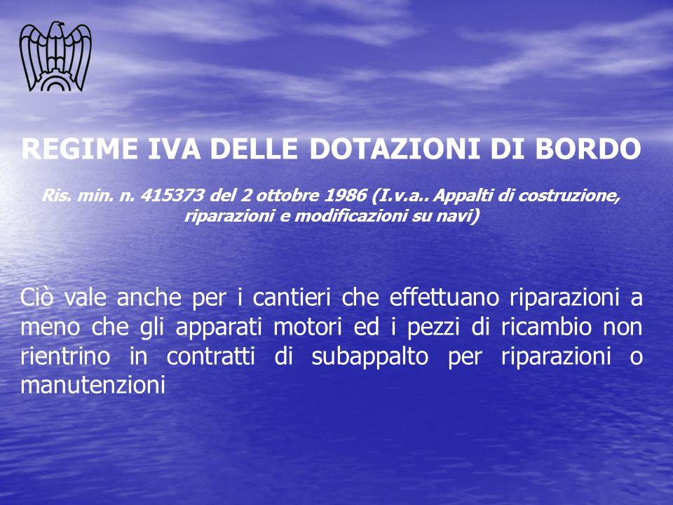 REGIME IVA DELLE DOTAZIONI DI BORDO Ris. min. n. 415373 del 2 ottobre 1986 (I.v.a.. Appalti di costruzione, riparazioni e modificazioni su navi) Ciò v