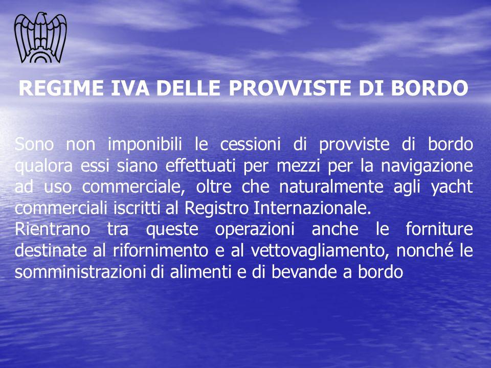 REGIME IVA DELLE PROVVISTE DI BORDO Sono non imponibili le cessioni di provviste di bordo qualora essi siano effettuati per mezzi per la navigazione a