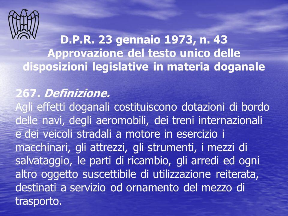 D.P.R. 23 gennaio 1973, n. 43 Approvazione del testo unico delle disposizioni legislative in materia doganale 267. Definizione. Agli effetti doganali