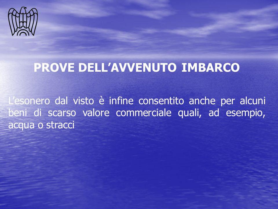 PROVE DELLAVVENUTO IMBARCO Lesonero dal visto è infine consentito anche per alcuni beni di scarso valore commerciale quali, ad esempio, acqua o stracc