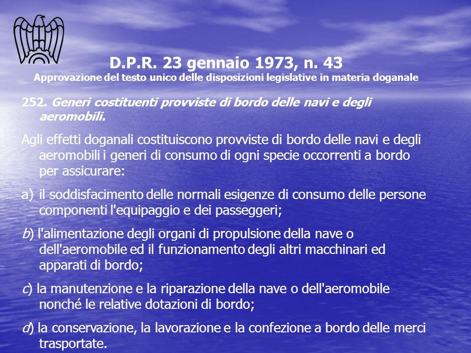D.P.R. 23 gennaio 1973, n. 43 Approvazione del testo unico delle disposizioni legislative in materia doganale 252. Generi costituenti provviste di bor