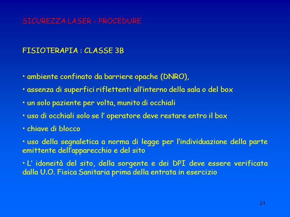 24 SICUREZZA LASER - PROCEDURE FISIOTERAPIA : CLASSE 3B ambiente confinato da barriere opache (DNRO), assenza di superfici riflettenti allinterno dell