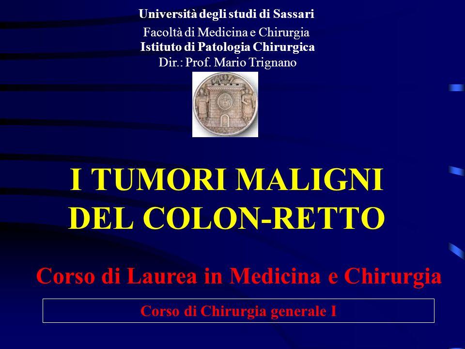 I TUMORI MALIGNI DEL COLON-RETTO Università degli studi di Sassari Facoltà di Medicina e Chirurgia Istituto di Patologia Chirurgica Dir.: Prof. Mario