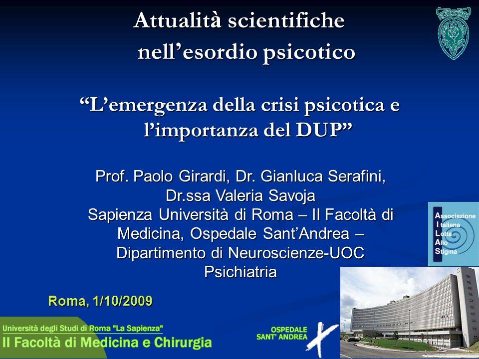 Lemergenza della crisi psicotica e limportanza del DUP Attualit à scientifiche nell esordio psicotico nell esordio psicotico Prof. Paolo Girardi, Dr.