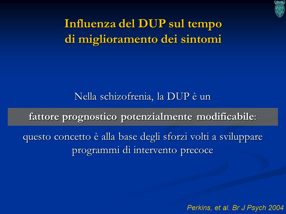 26 Influenza del DUP sul tempo di miglioramento dei sintomi Perkins, et al. Br J Psych 2004 Nella schizofrenia, la DUP è un fattore prognostico potenz