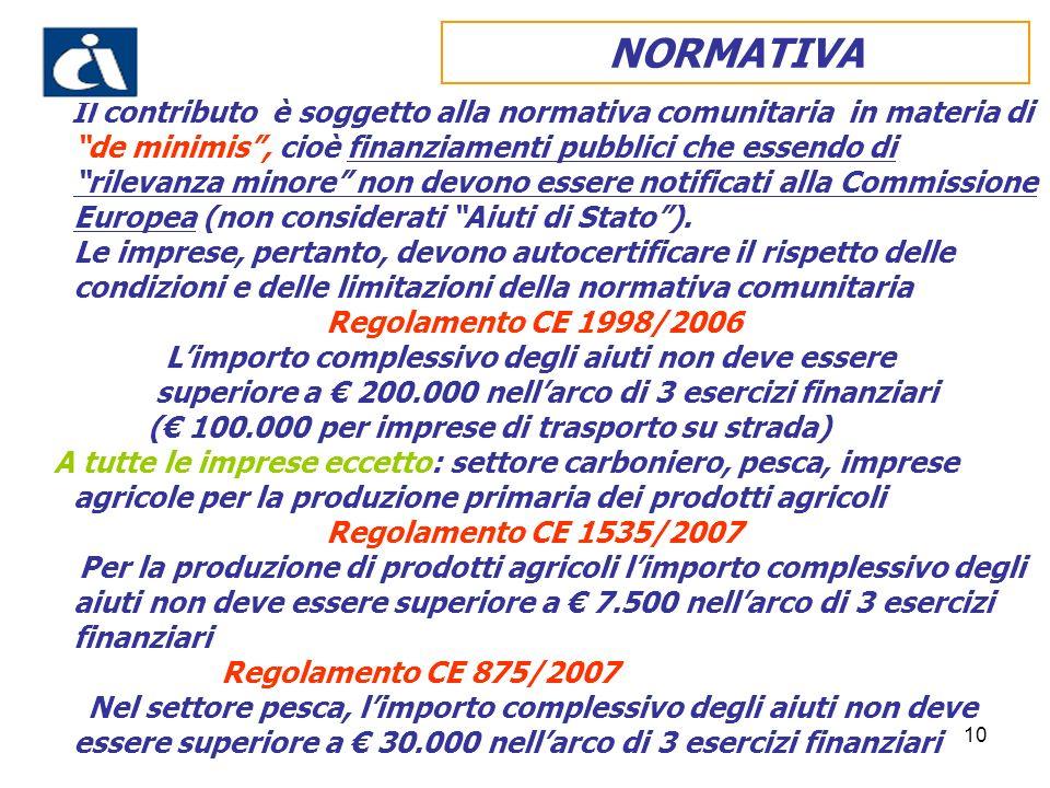 10 Il contributo è soggetto alla normativa comunitaria in materia di de minimis, cioè finanziamenti pubblici che essendo di rilevanza minore non devon