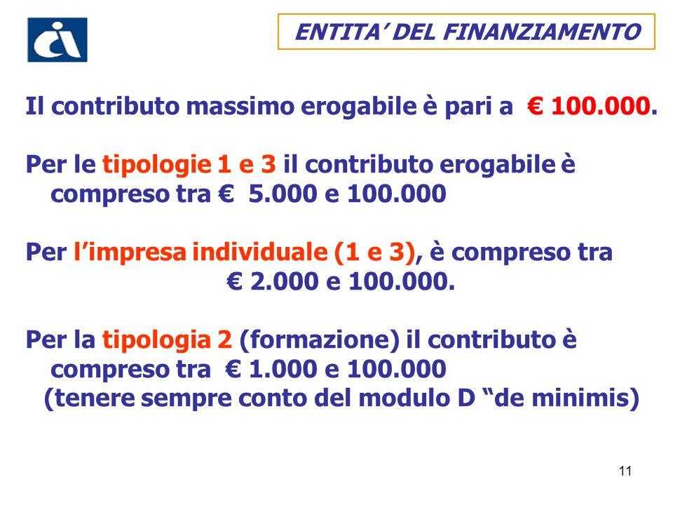 11 Il contributo massimo erogabile è pari a 100.000. Per le tipologie 1 e 3 il contributo erogabile è compreso tra 5.000 e 100.000 Per limpresa indivi
