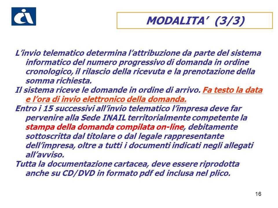 16 MODALITA (3/3) Linvio telematico determina lattribuzione da parte del sistema informatico del numero progressivo di domanda in ordine cronologico, il rilascio della ricevuta e la prenotazione della somma richiesta.