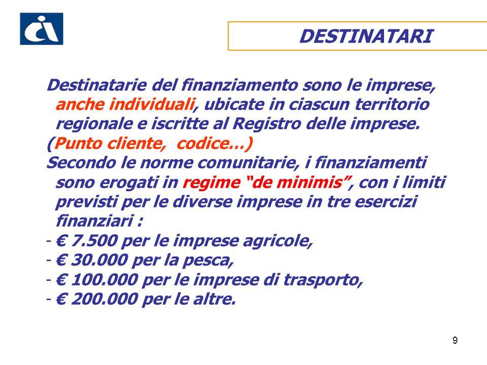 9 Destinatarie del finanziamento sono le imprese, anche individuali, ubicate in ciascun territorio regionale e iscritte al Registro delle imprese.