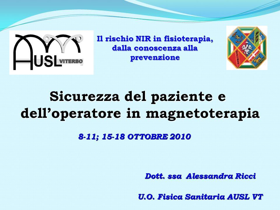 Sicurezza del paziente e delloperatore in magnetoterapia Il rischio NIR in fisioterapia, dalla conoscenza alla prevenzione 8-11; 15-18 OTTOBRE 2010 Do