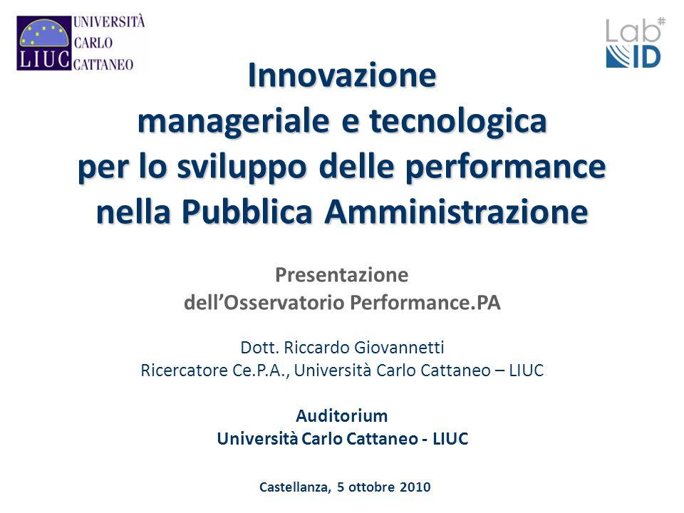 Castellanza, 5 ottobre 2010 Innovazione manageriale e tecnologica per lo sviluppo delle performance nella Pubblica Amministrazione Presentazione dellOsservatorio Performance.PA Dott.